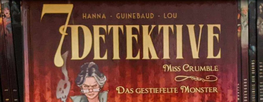7 Detektive: Miss Crumble - Das gestifelte Monster
